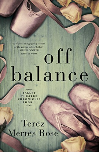 Off Balance (Ballet Theatre Chronicles Book 1) by Terez Mertes Rose