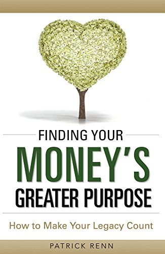 Finding Your Money's Greater Purpose: How to Make Your Legacy Count by Patrick Renn