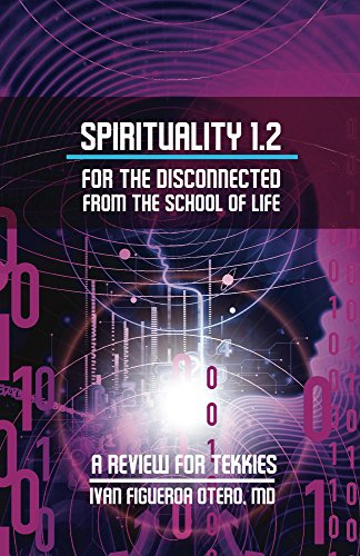 Spirituality 1.2 For The Disconnected From The School Of Life: A Review For Tekkies (Spirituality for the School of Life) by Ivan Figueroa-Otero