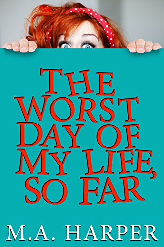The Worst Day Of My Life, So Far by M.A. Harper
