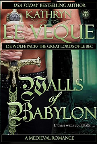 Walls of Babylon (De Wolfe Pack/Great Lords of le Bec) by Kathryn Le Veque