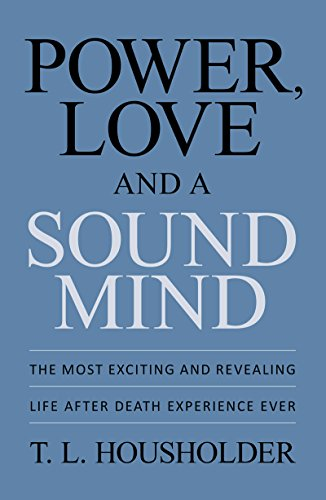 POWER, LOVE AND A SOUND MIND by T. L. HOUSHOLDER