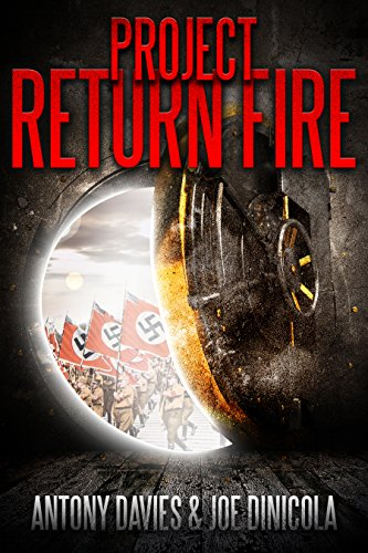 Project Return Fire: A Time Travel Action Adventure by A.D. Davies