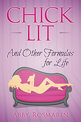 Chick Lit (And Other Formulas For Life) by Abby Rosmarin