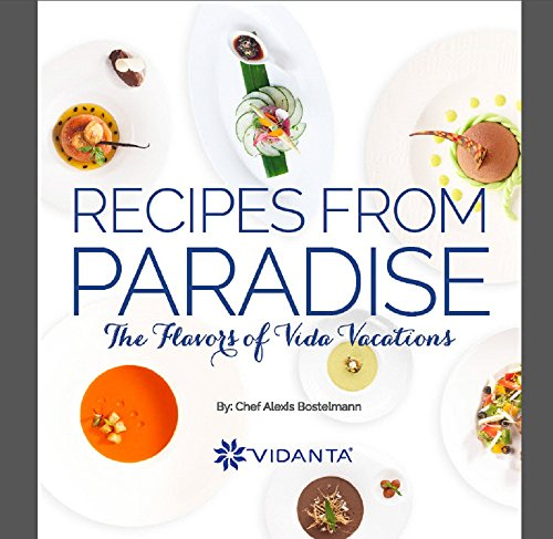 Recipes from Paradise: The Flavors of Vida Vacations by Alexis Bostelmann