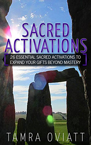 Sacred Activations: 26 Essential Sacred Activations To Expand Your Gifts Beyond Mastery by Tamra Oviatt