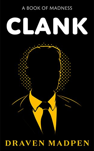 CLANK: A Book of Madness (Psychological Office Novel) by Draven Madpen