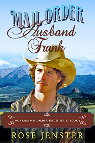 Mail Order Husband Frank: A Sweet Western Historical Romance (Montana Mail Order Brides Series Book 4) by Rose Jenster