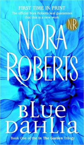 Blue Dahlia: In the Garden Trilogy by Nora Roberts