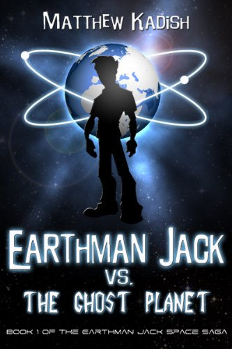 Earthman Jack vs. The Ghost Planet: An Epic Science Fiction Adventure (Earthman Jack Space Saga Book 1) by Matthew Kadish