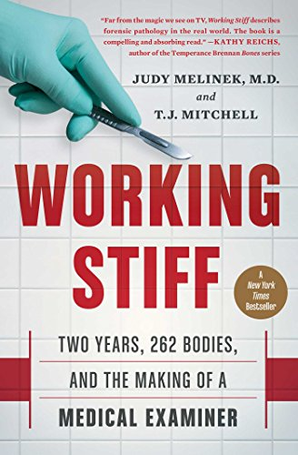 Working Stiff: Two Years, 262 Bodies, and the Making of a Medical Examiner by Judy Melinek MD