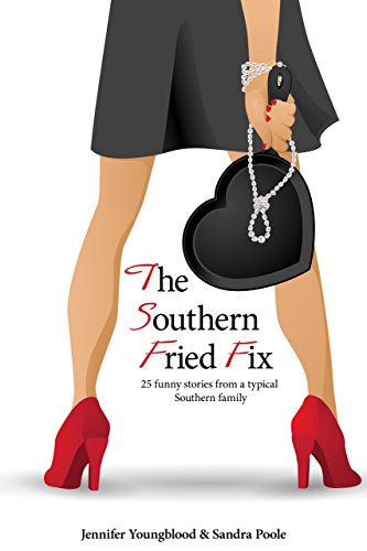 The Southern Fried Fix: 25 funny stories from a typical Southern family by Jennifer Youngblood