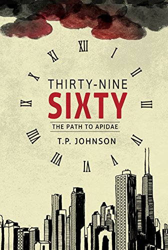 THIRTY-NINE SIXTY (The Path To Apidae Book 1) by T.P. Johnson