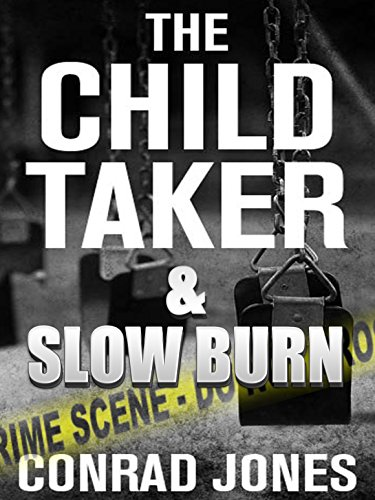 The Child Taker & Slow Burn (Special Edition 'Unputdownable'): 2 Nail Biting Thrillers by Conrad Jones