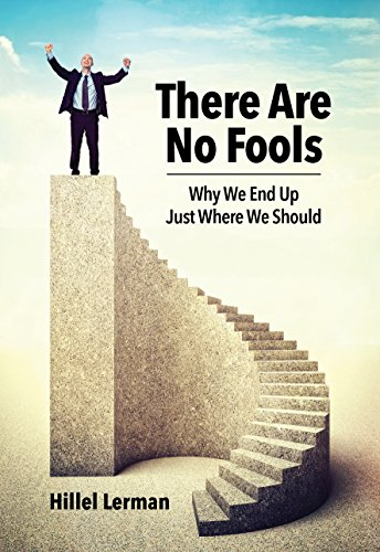 There Are No Fools: Why We End Up Just Where We Should (Self Help & Motivation) by Hillel Lerman