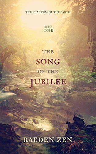 The Song of the Jubilee (The Phantom of the Earth Book 1) by Raeden Zen