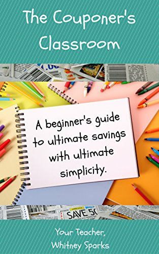 The Couponer's Classroom: A beginner's guide to ultimate savings with ultimate simplicity by Whitney Sparks