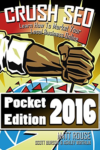 Crush SEO 2016 Pocket Edition: Learn How To Market Your Local Business Online by Matthew Rouse