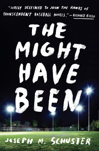The Might Have Been: A Novel by Joe Schuster