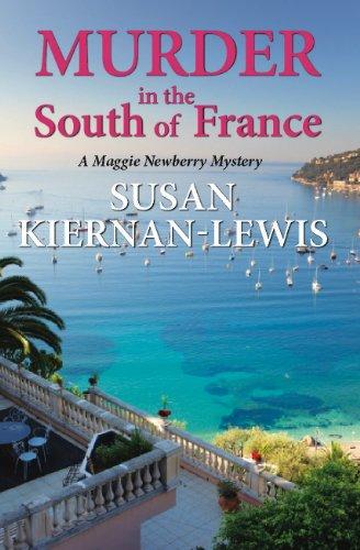 Murder in the South of France: Book 1 of the Maggie Newberry Mysteries (The Maggie Newberry Mystery Series) by Susan Kiernan-Lewis