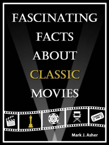 Fascinating Facts About Classic Movies by Mark J. Asher