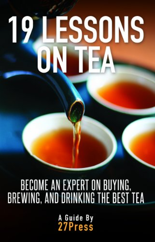 19 Lessons On Tea: Become an Expert on Buying, Brewing, and Drinking the Best Tea by 27Press