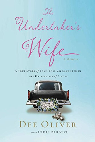 The Undertaker's Wife: A True Story of Love, Loss, and Laughter in the Unlikeliest of Places by Dee Oliver