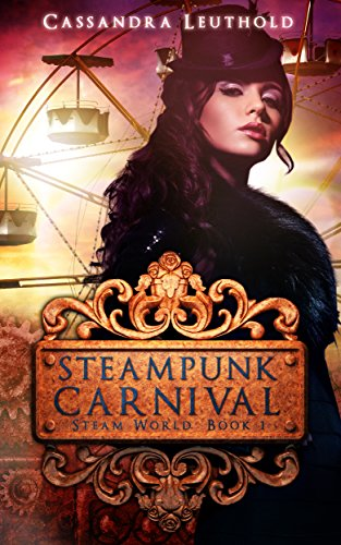Steampunk Carnival (Steam World Book 1) by Cassandra Leuthold
