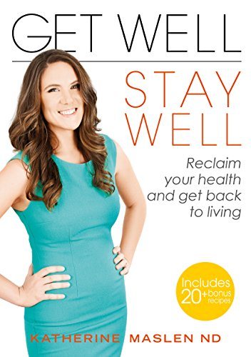 Get Well, Stay Well: Reclaim your health and get back to living by Katherine Maslen