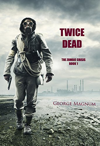 Twice Dead (The Zombie Crisis-Book 1) by George Magnum