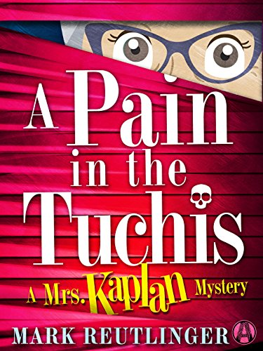 A Pain in the Tuchis: A Mrs. Kaplan Mystery by Mark Reutlinger