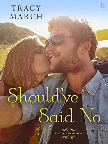 Should've Said No: A Thistle Bend Novel by Tracy March