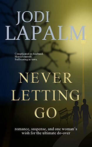 Never Letting Go: romance, suspense, and one woman's wish for the ultimate do-over by Jodi LaPalm
