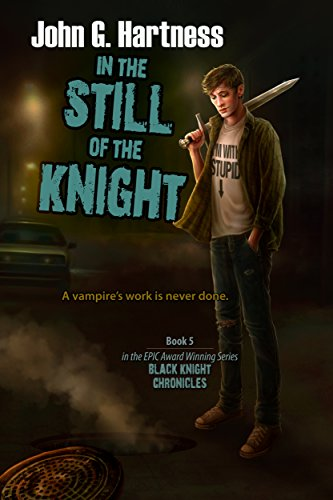 In the Still of the Knight (The Black Knight Chronicles) by John G. Hartness