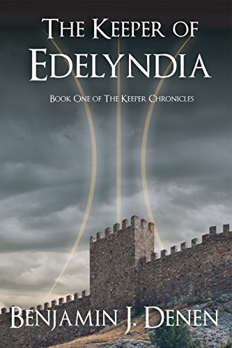 The Keeper of Edelyndia (The Keeper Chronicles Book 1) by Benjamin J. Denen