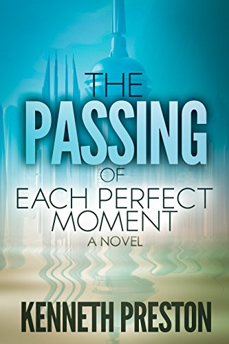The Passing of Each Perfect Moment: A Novel by Kenneth Preston