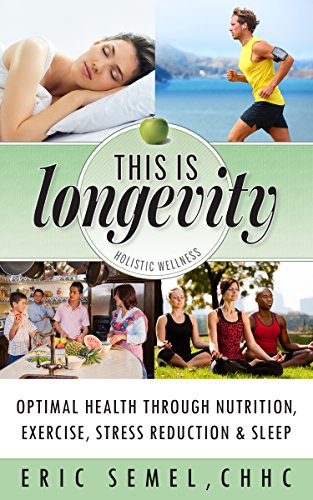 This is Longevity: Optimal Health Through Nutrition, Exercise, Stress Reduction and Sleep by Eric Semel