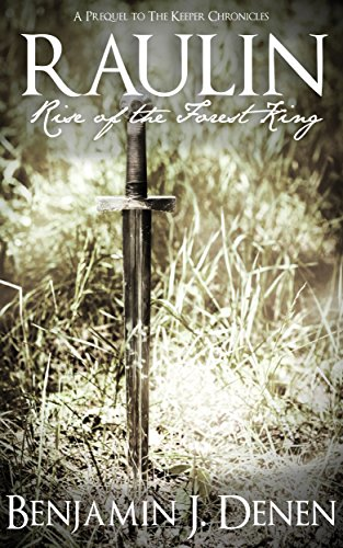 Raulin: Rise of the Forest King (The Keeper Chronicles) by Benjamin J. Denen