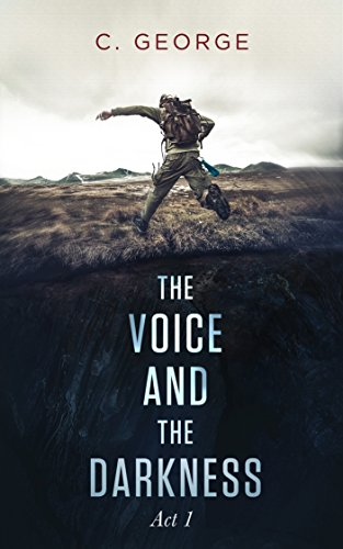 The Voice & The Darkness: Act: 1 by C. George