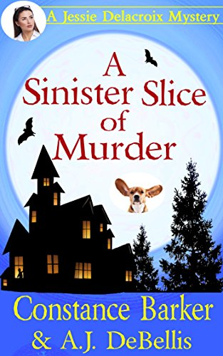 A Sinister Slice of Murder: A Jessie Delacroix Murder Mystery (Whispering Pines Mystery Series Book 1) by Constance Barker