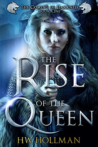 The Rise of the Queen: An Epic Four-Part Fantasy (The Coming of Darkness Book 1) by H. W. Hollman