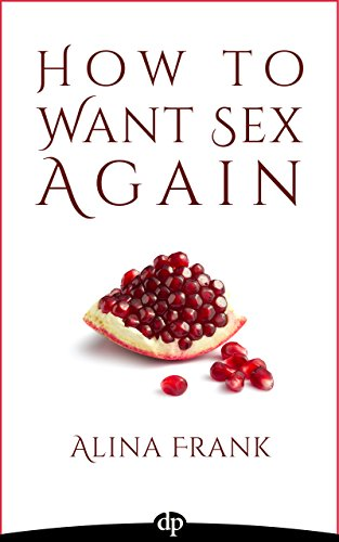 How to Want Sex Again: Rekindling Passion with EFT by Alina Frank