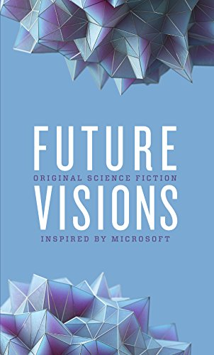 Future Visions: Original Science Fiction Inspired by Microsoft by Elizabeth Bear