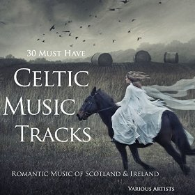 30 Must Have Celtic Music Tracks by Various Artists