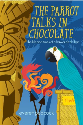 The Parrot Talks in Chocolate (The Life and Times of a Hawaiian Tiki Bar Book 1) by Everett Peacock