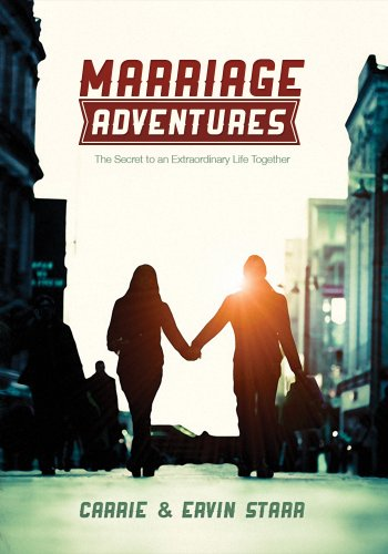Marriage Adventures: The Secret to an Extraordinary Life Together by Carrie Starr