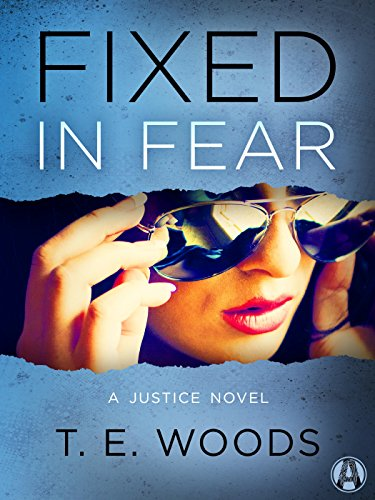 Fixed in Fear: A Justice Novel by T. E. Woods