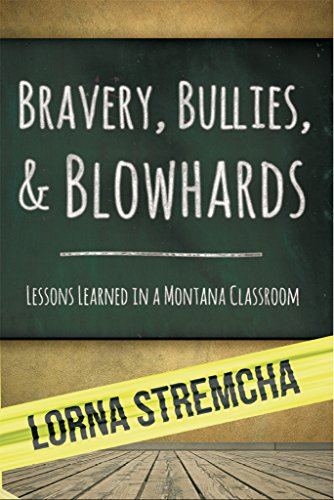 Bravery, Bullies, &  Blowhards: Lessons Learned in a Montana Classroom by Lorna Stremcha