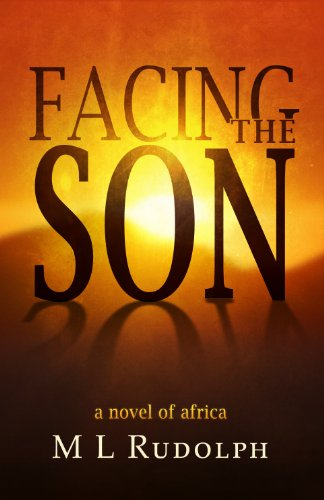 Facing the Son, A Novel of Africa by M L Rudolph