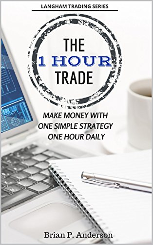 The 1 Hour Trade: Make Money With One Simple Strategy, One Hour Daily by Brian Anderson